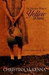 My Mother Wore A Yellow Dress by Christina McKenna