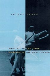 Writing in the Dark, Dancing in The New Yorker by Arlene Croce