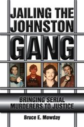 Jailing the Johnston Gang by Bruce E. Mowday