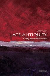 Late Antiquity: A Very Short Introduction by Gillian Clark