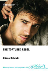 The Tortured Rebel by Alison Roberts