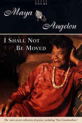 I Shall Not Be Moved by Maya Angelou