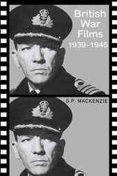 British War Films, 1939 - 45 by S. P. Mackenzie