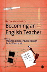The Complete Guide to Becoming an English Teacher by Stephen R Clarke