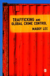 Trafficking and Global Crime Control by Maggy Lee