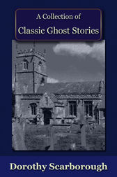 A Collection of Classic Ghost Stories by Dorothy Scarborough