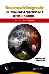 Tomorrow's Geography for Edexcel GCSE Specification A Revision Guide: Unit 2 The Natural Environment by Mike Harcourt