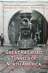 Great Railroad Tunnels of North America by William Lowell Putnam