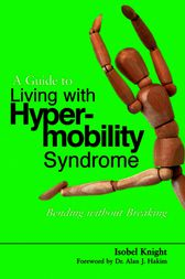 A Guide to Living with Hypermobility Syndrome by Isobel Knight