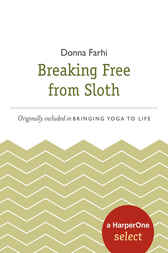Breaking Free from Sloth by Donna Farhi