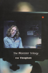 The Monster Trilogy by RM Vaughan