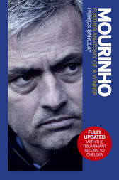 Mourinho: Further Anatomy of a Winner by Patrick Barclay