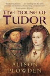 The House of Tudor by Alison Plowden