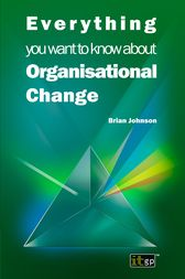Everything you want to know about Organisational Change by Brian Johnson