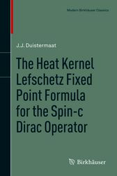 The Heat Kernel Lefschetz Fixed Point Formula for the Spin-c Dirac Operator by J.J. Duistermaat