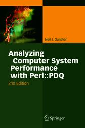 Analyzing Computer System Performance with Perl::PDQ by Neil J. Gunther