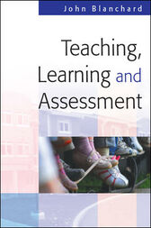 Teaching, Learning And Assessment by John Blanchard