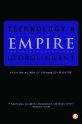 Technology and Empire by George Grant