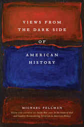 Views from the Dark Side of American History by Michael Fellman