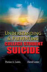 Understanding and Preventing College Student Suicide by Dorian A. Lamis