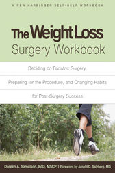 The Weight Loss Surgery Workbook: Deciding on Bariatric Surgery, Preparing for the Procedure, and Changing Habits for Post-Surgery Suc