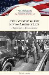 The Invention of the Moving Assembly Line by Dennis Abrams