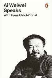 Ai Weiwei Speaks by Hans Ulrich Obrist