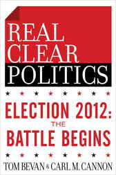 Election 2012: The Battle Begins (The RealClearPolitics Political Download) by Tom Bevan