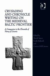 Crusading and Chronicle Writing on the Medieval Baltic Frontier by Carsten Selch Jensen
