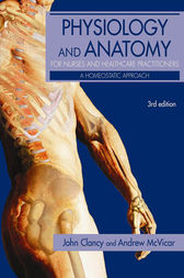 Physiology and Anatomy for Nurses and Healthcare Practitioners by John Clancy