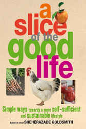 A Slice of the Good Life by Sheherazade Goldsmith