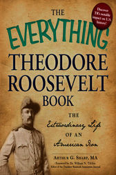 The Everything Theodore Roosevelt Book by Arthur G. Sharp
