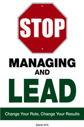 Stop Managing and Lead by David Rye