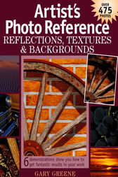 Artist's Photo Reference - Reflections, Textures & Backgrounds by Gary Greene