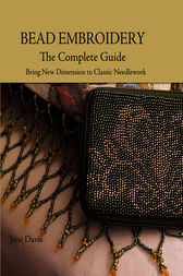 Bead Embroidery The Complete Guide by Jane Davis