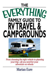 The Everything Family Guide To RV Travel And Campgrounds by marian Eure