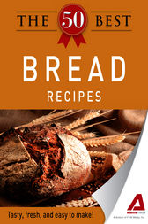 The 50 Best Bread Recipes by Adams Media