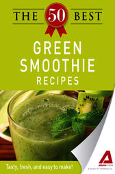 The 50 Best Green Smoothie Recipes by Editors of Adams Media