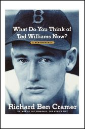 What Do You Think of Ted Williams Now? by Richard Ben Cramer