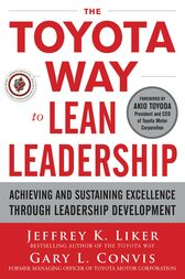 The Toyota Way to Lean Leadership:  Achieving and Sustaining Excellence through Leadership Development by Jeffrey K. Liker