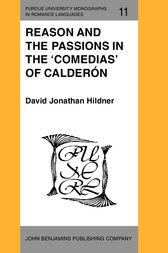 Reason and the Passions in the 'Comedias' of Calderón by David Jonathan Hildner