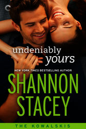 Undeniably Yours: Book Two of The Kowalskis by Shannon Stacey
