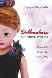 Dollmakers and Their Stories by Krystyna Poray Goddu