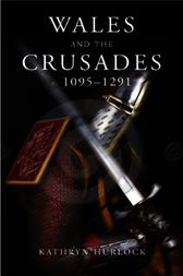 Wales and the Crusades by Kathryn Hurlock