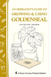 An Herbalist's Guide to Growing & Using Goldenseal by Kathleen Brown