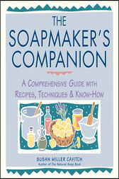 The Soapmaker's Companion by Susan Miller Cavitch
