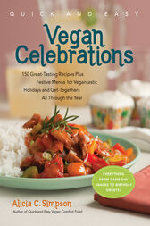 Quick & Easy Vegan Celebrations by Alicia C. Simpson