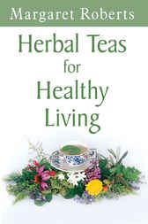 Herbal Teas for Healthy Living by Margaret Roberts