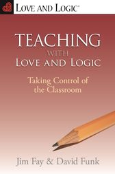 Teaching with Love & Logic by Jim Fay