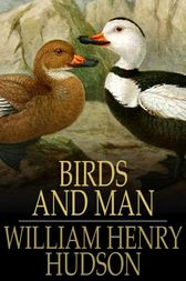 Birds and Man by William Henry Hudson